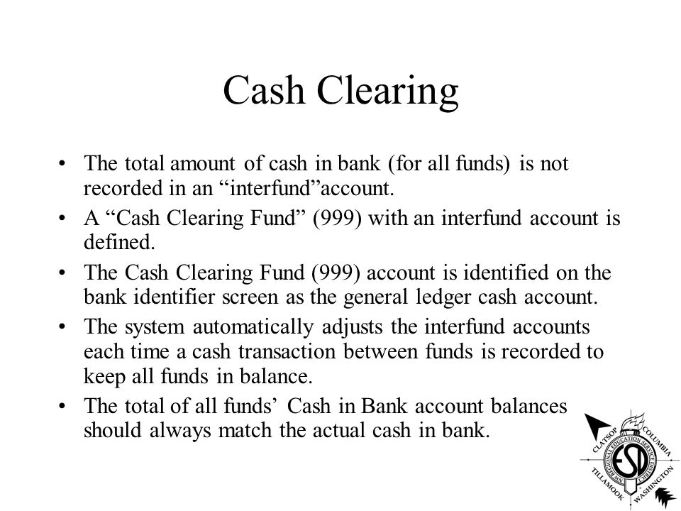 Cash Clearing The total amount of cash in bank (for all funds) is not recorded in an interfund account.