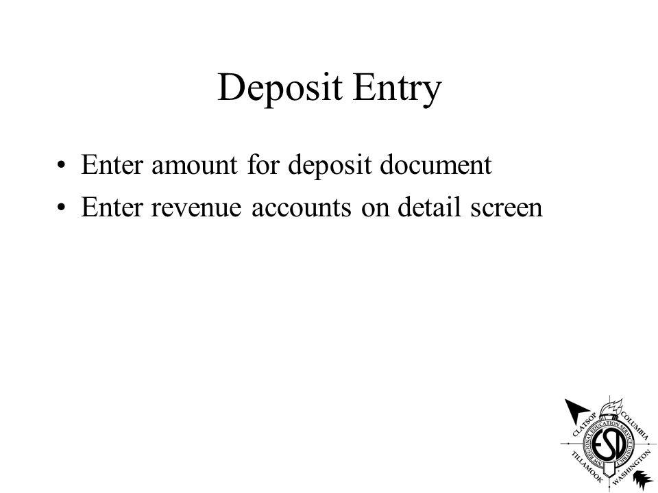Deposit Entry Enter amount for deposit document Enter revenue accounts on detail screen