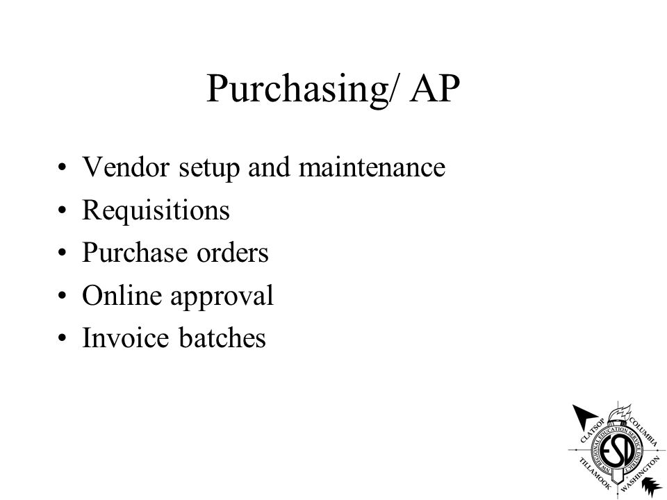 Purchasing/ AP Vendor setup and maintenance Requisitions Purchase orders Online approval Invoice batches