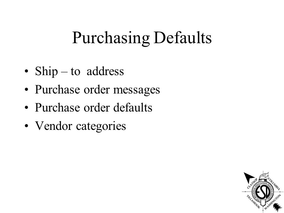 Purchasing Defaults Ship – to address Purchase order messages Purchase order defaults Vendor categories