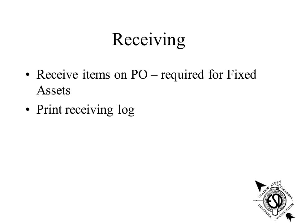 Receiving Receive items on PO – required for Fixed Assets Print receiving log
