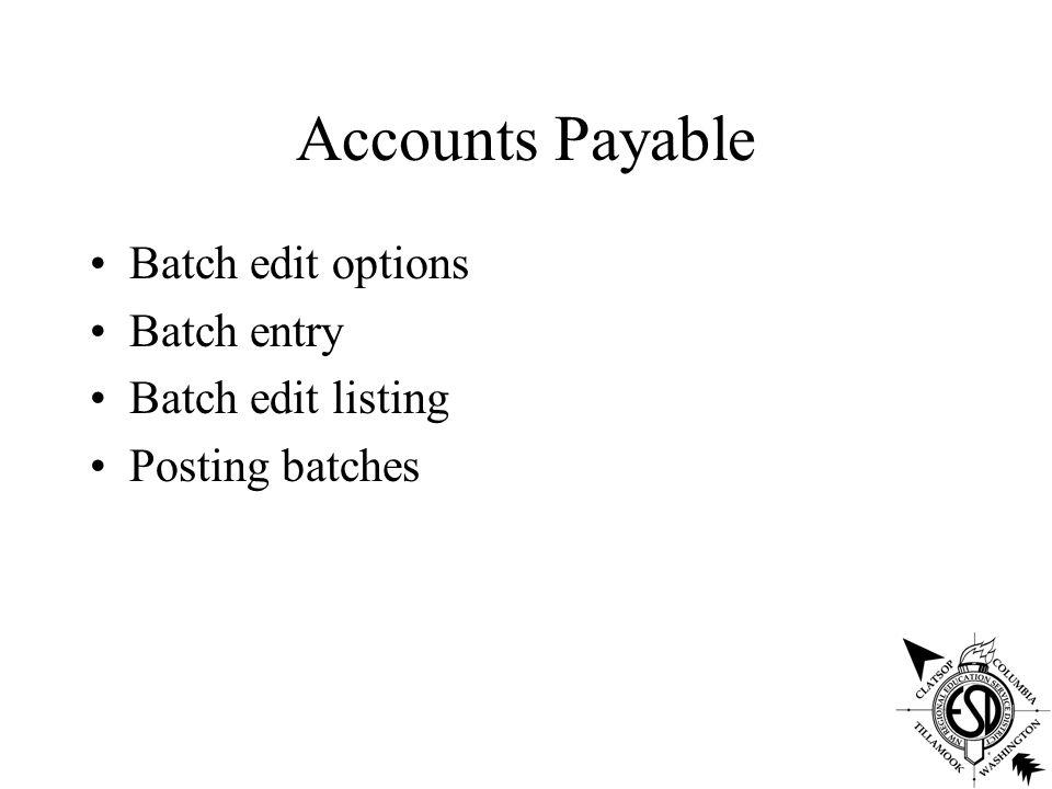 Accounts Payable Batch edit options Batch entry Batch edit listing Posting batches