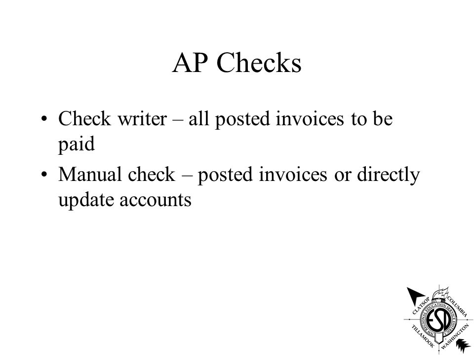 AP Checks Check writer – all posted invoices to be paid Manual check – posted invoices or directly update accounts