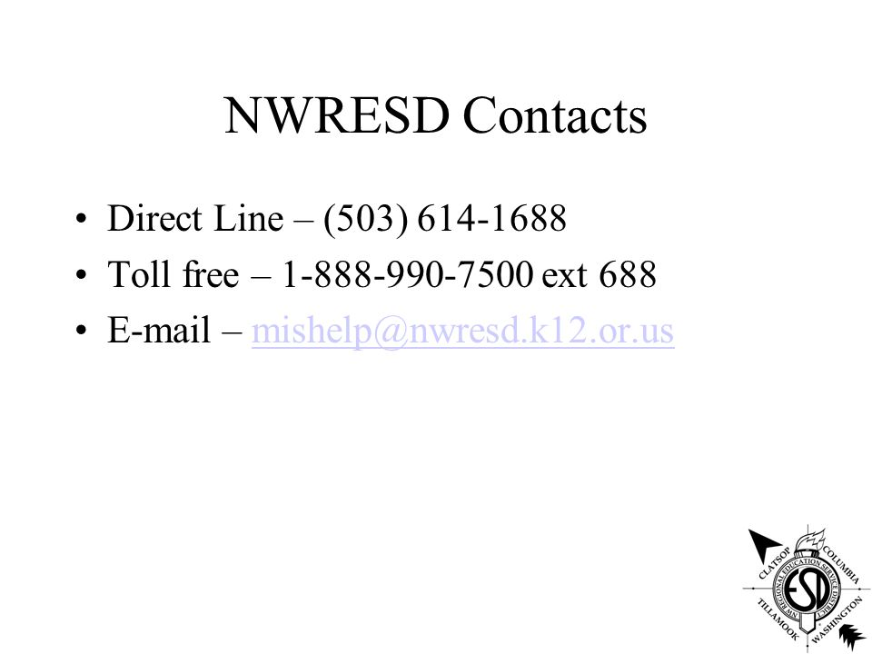 NWRESD Contacts Direct Line – (503) 614-1688 Toll free – 1-888-990-7500 ext 688 E-mail – mishelp@nwresd.k12.or.usmishelp@nwresd.k12.or.us