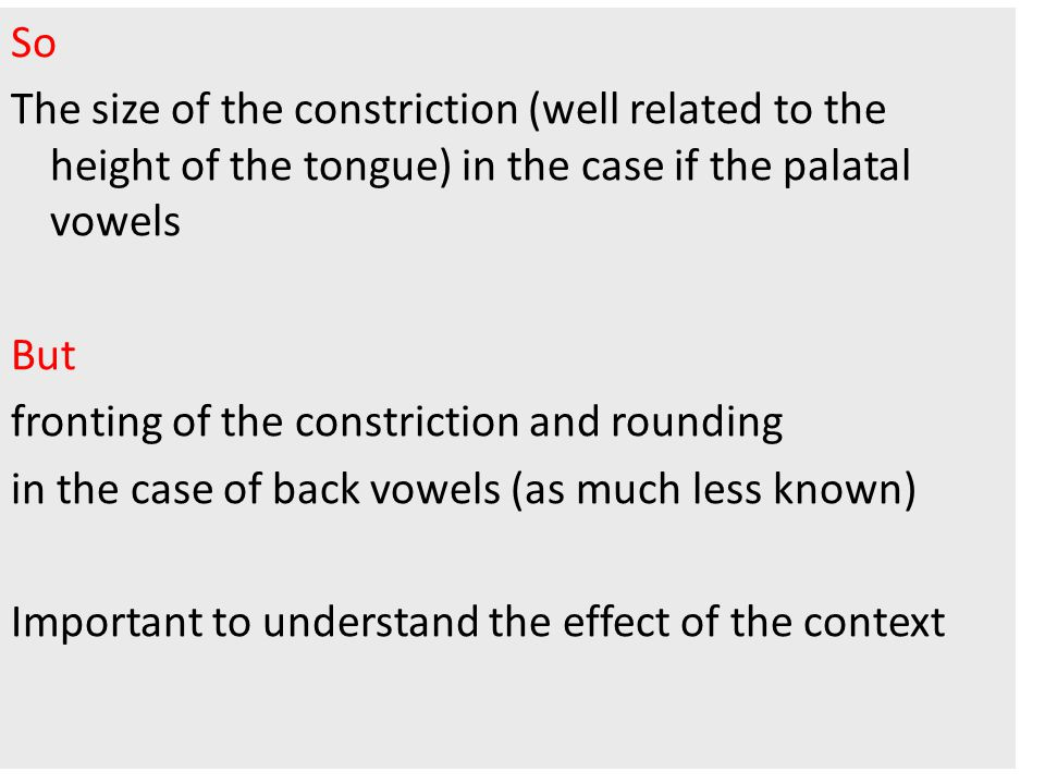 32 So The size of the constriction (well related to the height of the tongue) in the case if the palatal vowels But fronting of the constriction and r