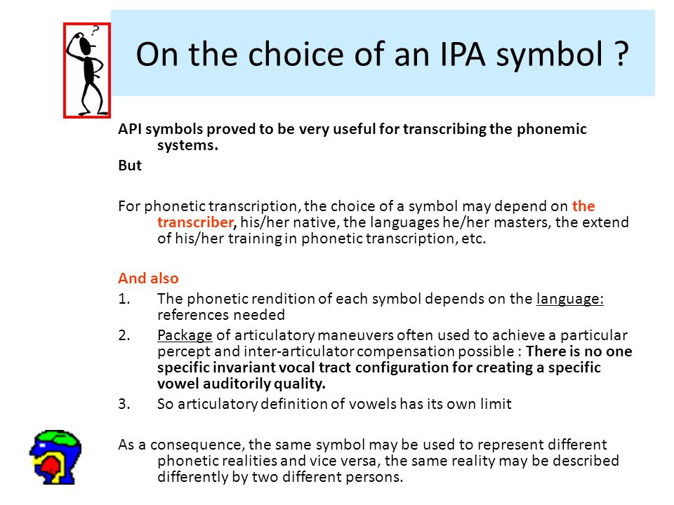 7 On the choice of an IPA symbol ? API symbols proved to be very useful for transcribing the phonemic systems. But For phonetic transcription, the cho