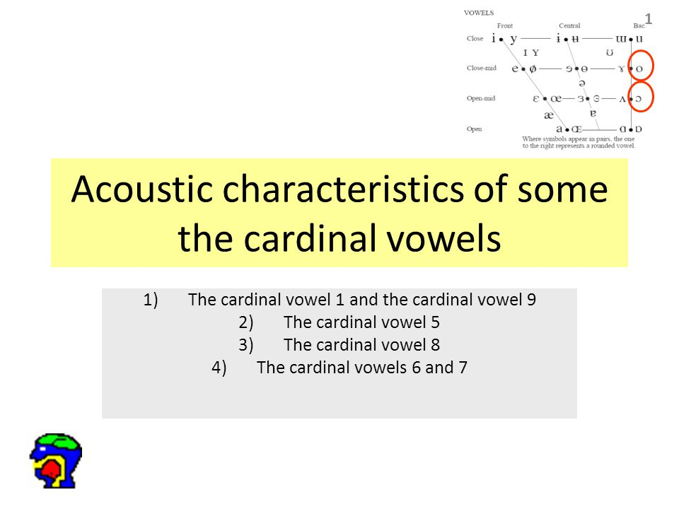 81 Acoustic characteristics of some the cardinal vowels 1)The cardinal vowel 1 and the cardinal vowel 9 2)The cardinal vowel 5 3)The cardinal vowel 8
