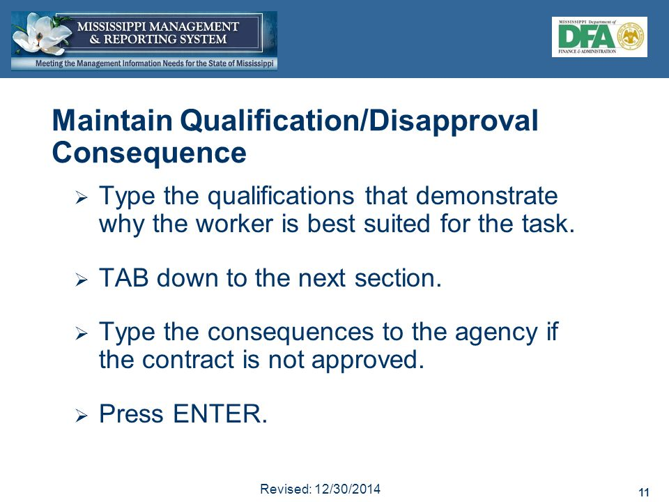 11 Revised: 12/30/2014 11 Maintain Qualification/Disapproval Consequence  Type the qualifications that demonstrate why the worker is best suited for