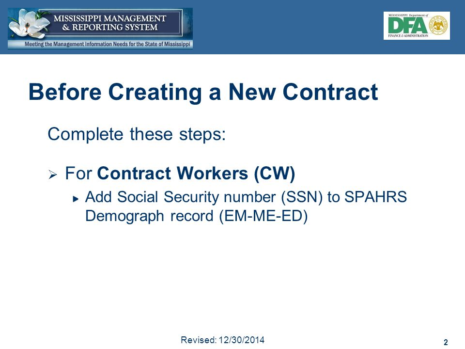 2 Revised: 12/30/2014 2 Complete these steps:  For Contract Workers (CW) Add Social Security number (SSN) to SPAHRS Demograph record (EM-ME-ED) Before Creating a New Contract