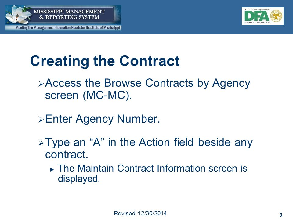 "3 Revised: 12/30/2014 3 Creating the Contract  Access the Browse Contracts by Agency screen (MC-MC).  Enter Agency Number.  Type an ""A"" in the Acti"