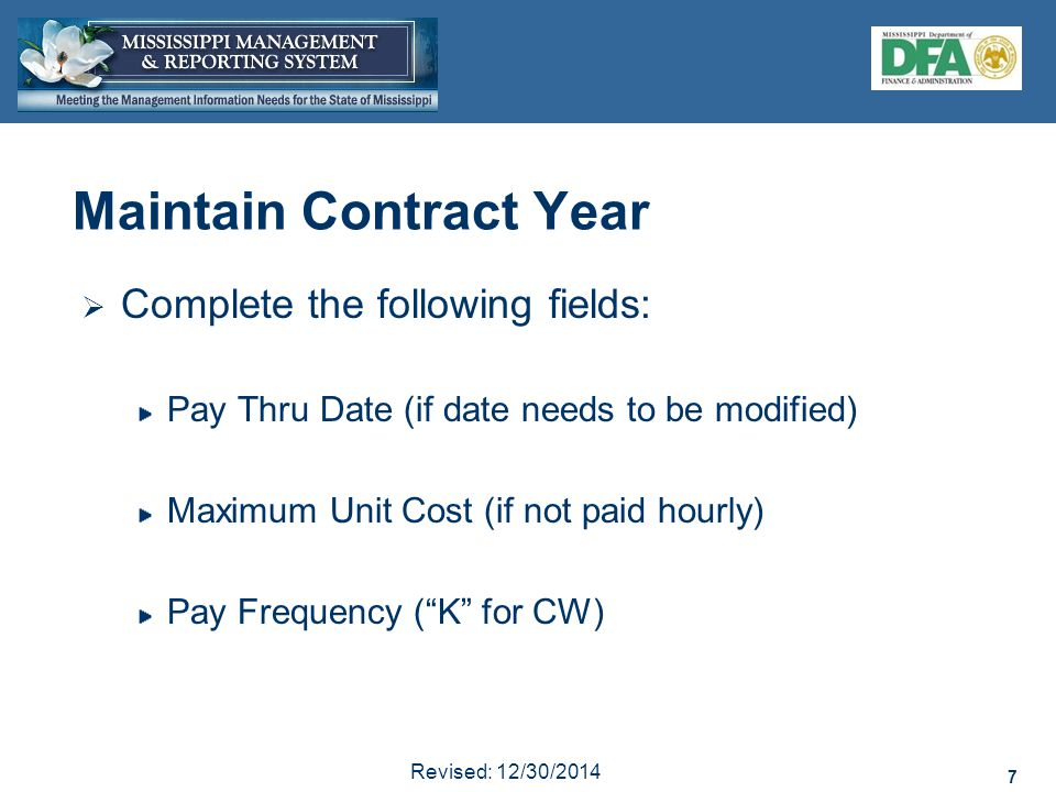 7 Revised: 12/30/2014 7 Maintain Contract Year  Complete the following fields: Pay Thru Date (if date needs to be modified) Maximum Unit Cost (if not