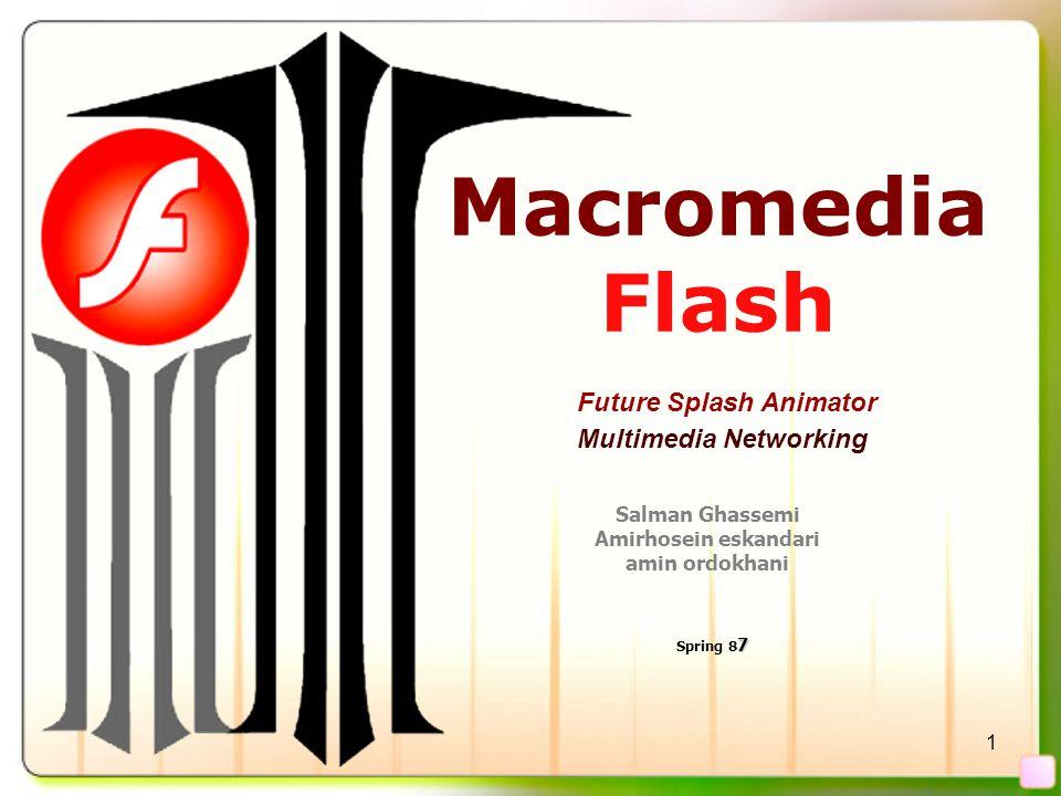 1 Macromedia Flash Salman Ghassemi Amirhosein eskandari amin ordokhani Multimedia Networking Future Splash Animator Spring 87