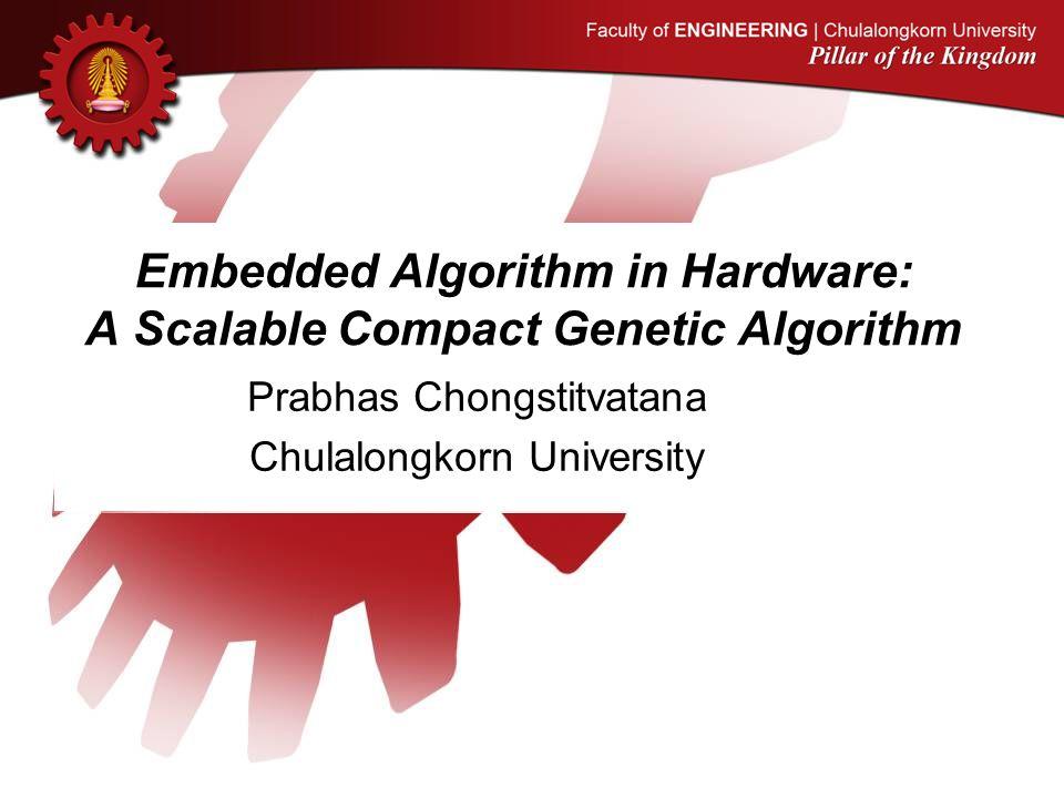 Embedded Algorithm in Hardware: A Scalable Compact Genetic Algorithm Prabhas Chongstitvatana Chulalongkorn University