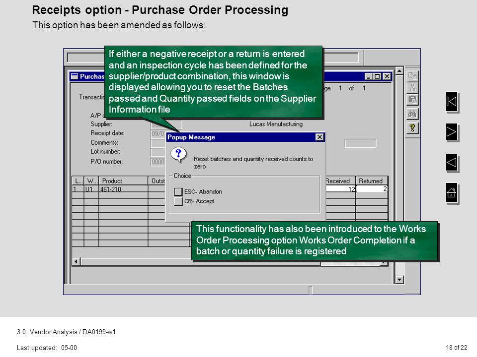 18 of 22 3.0: Vendor Analysis / DA0199-w1 Last updated: 05-00 Receipts option - Purchase Order Processing This option has been amended as follows: If