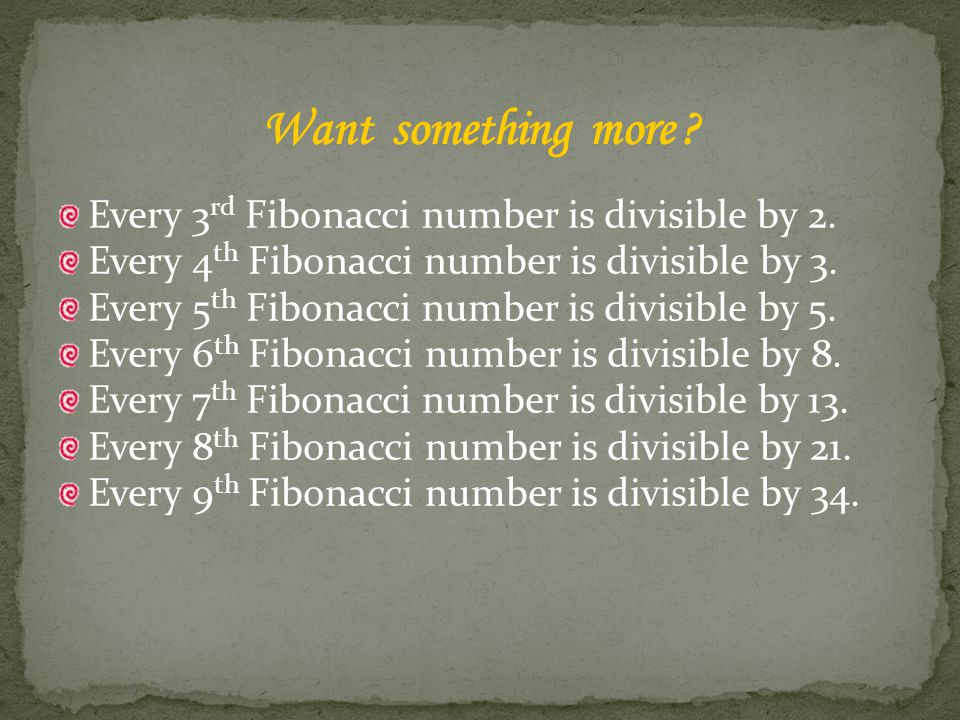 Every 3 rd Fibonacci number is divisible by 2.Every 4 th Fibonacci number is divisible by 3.