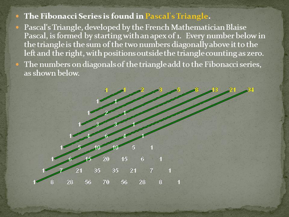 The Fibonacci Series is found in Pascal s Triangle.