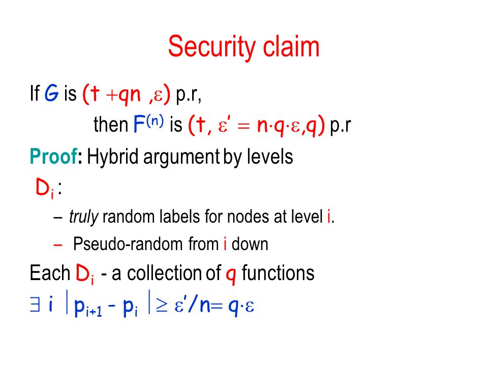 Security claim If G is (t  qn,  ) p.r, then F (n)  is (t,  '  n  q ,q) p.r Proof: Hybrid argument by levels D i : – truly random labels for nodes at level i.