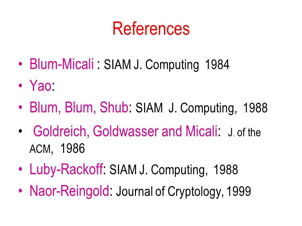 References Blum-Micali : SIAM J. Computing 1984 Yao: Blum, Blum, Shub: SIAM J.