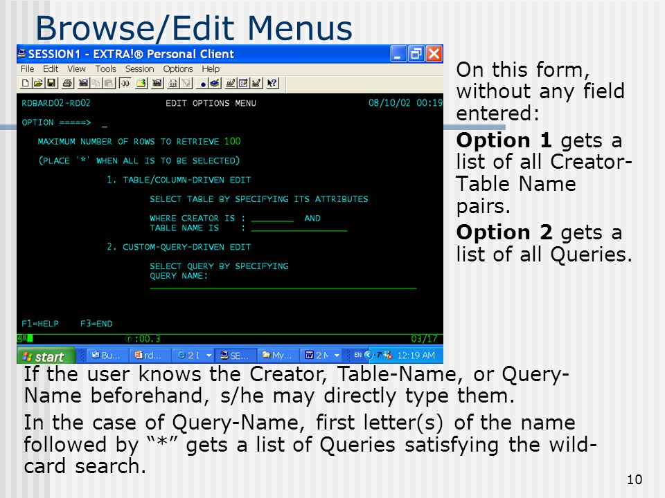 10 Browse/Edit Menus On this form, without any field entered: Option 1 gets a list of all Creator- Table Name pairs. Option 2 gets a list of all Queri
