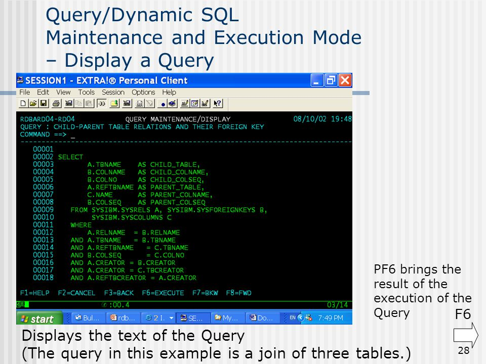 28 Query/Dynamic SQL Maintenance and Execution Mode – Display a Query Displays the text of the Query (The query in this example is a join of three tab