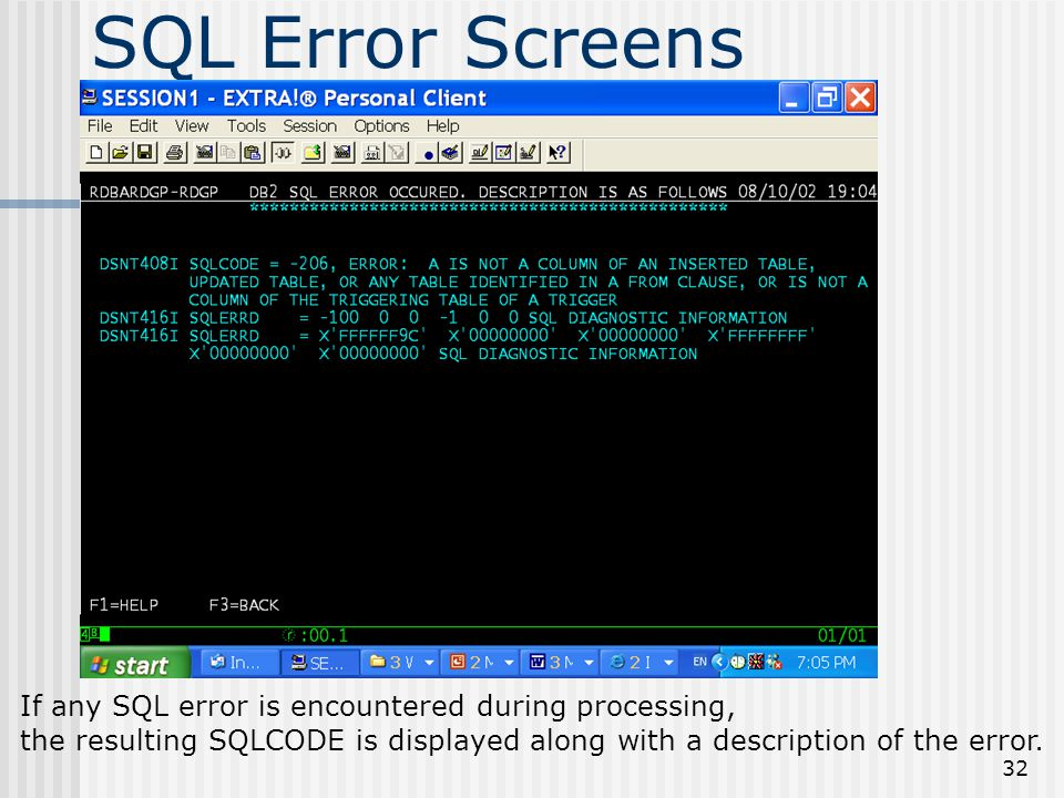 32 SQL Error Screens If any SQL error is encountered during processing, the resulting SQLCODE is displayed along with a description of the error.
