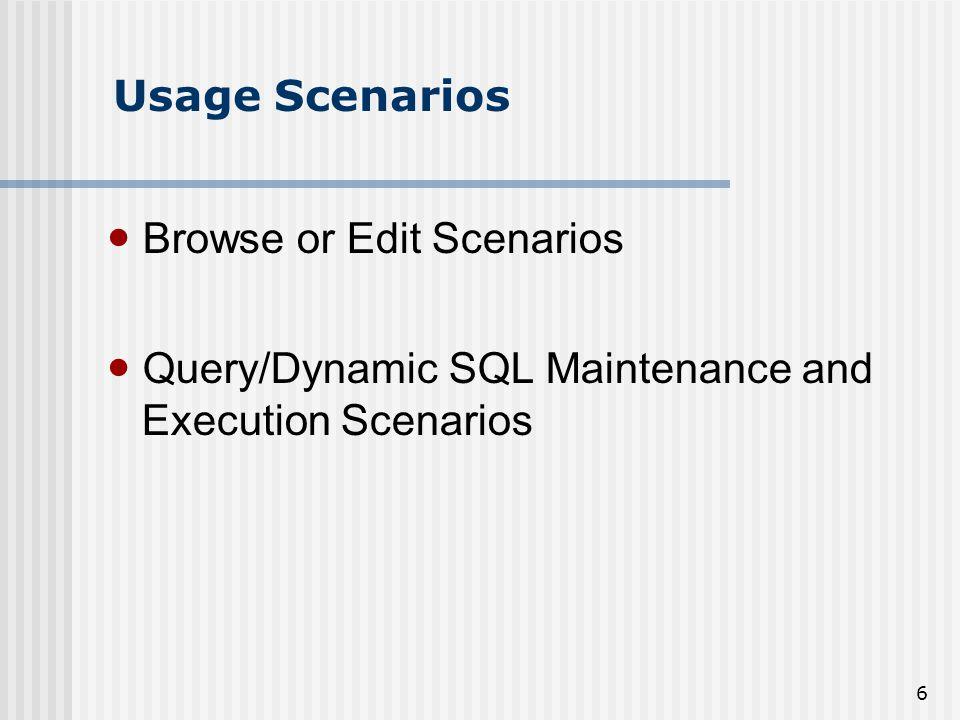 6 Usage Scenarios Browse or Edit Scenarios Query/Dynamic SQL Maintenance and Execution Scenarios