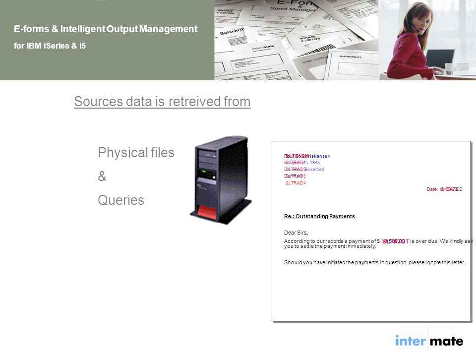 E-forms & Intelligent Output Management for IBM iSeries & i5 10.569,00 Sources data is retreived from Physical files & Queries Poul D.