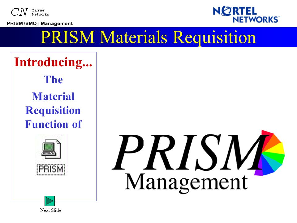 PRISM /SMQT Management PRISM Materials Requisition In the interest of time and web space, the following is a section of a 20 minute self-paced lesson.