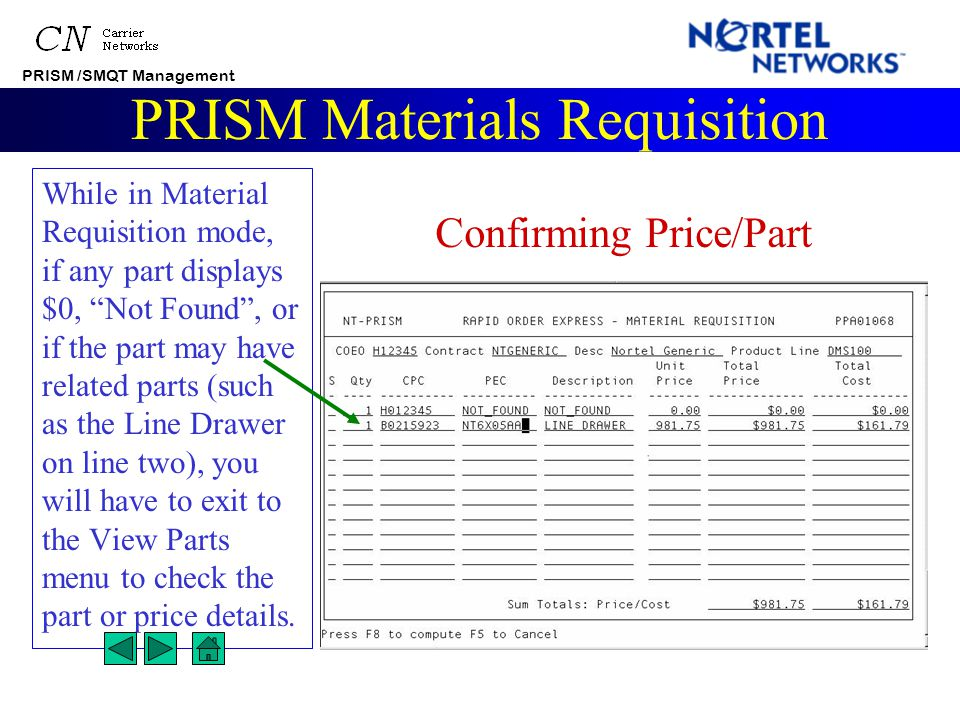 PRISM /SMQT Management PRISM Materials Requisition Before entering parts into the Material Requisition screen, look over the parts list to see if there are any parts that may have child parts (such as NTZZ kits) or special pricing (Cables over 50').