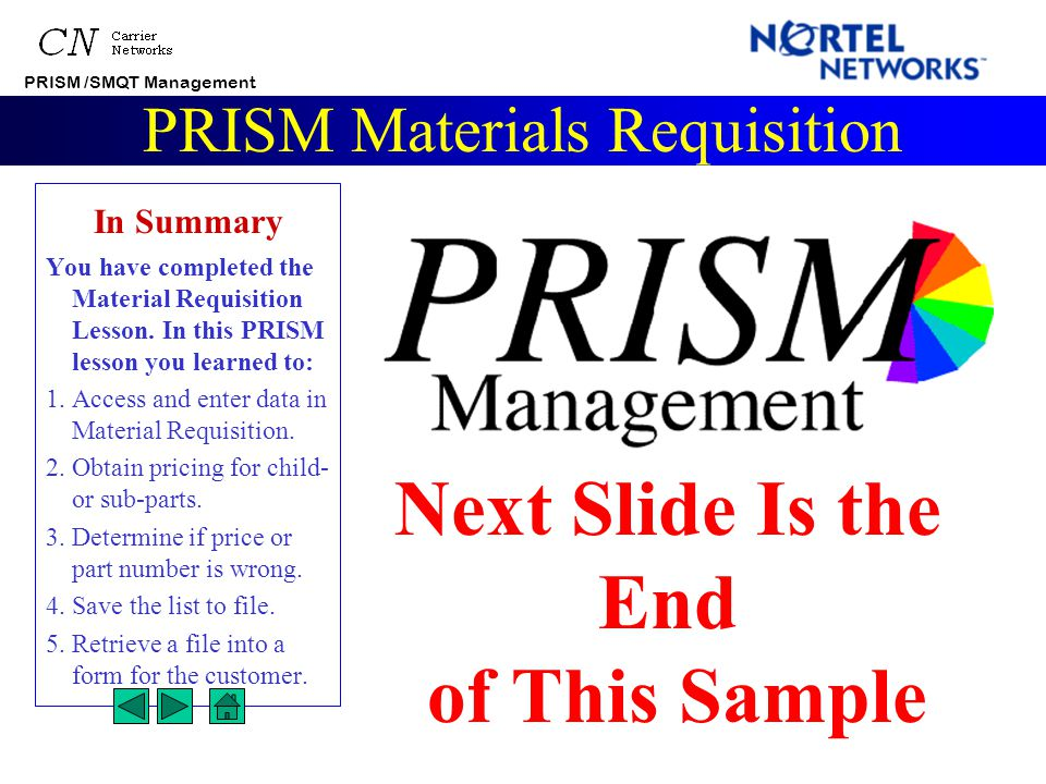 PRISM /SMQT Management PRISM Materials Requisition After you have confirmed all part numbers and prices, you can return to Material Requisition and enter the part numbers into the saved list or start a new Material Requisition list.