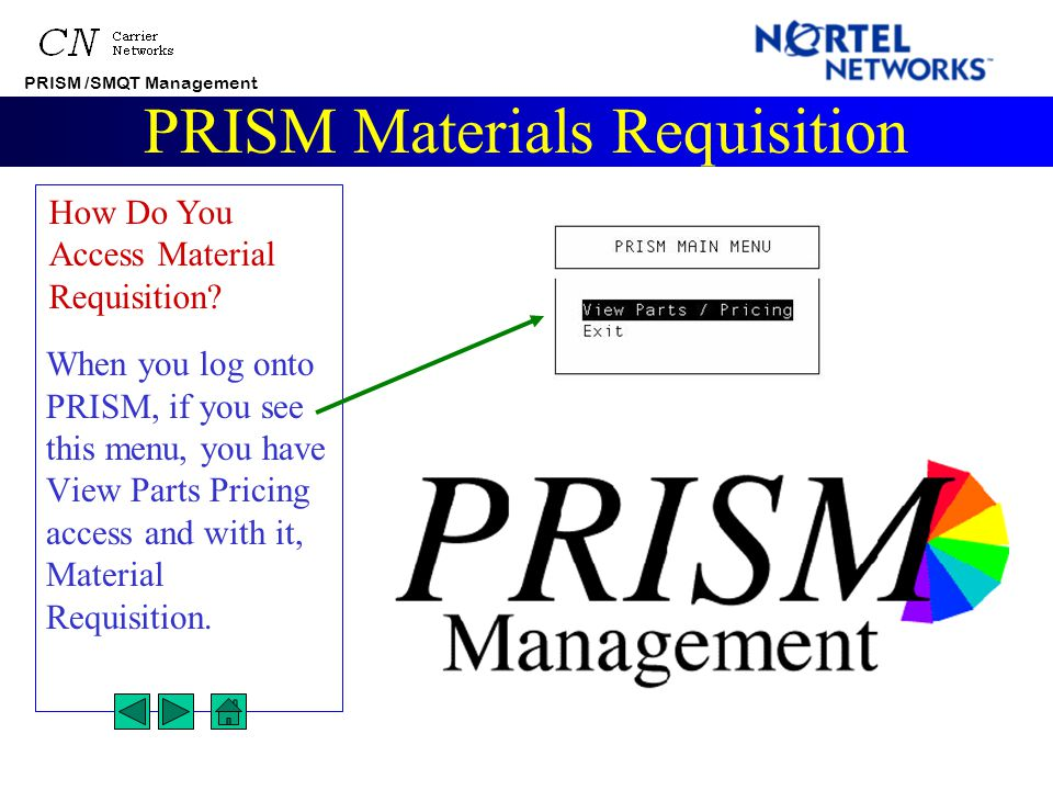 PRISM /SMQT Management PRISM Materials Requisition When you have a materials list of 30, 40 or more items to price, you can take advantage of a function in PRISM that allows you to price all of the parts in a single session.