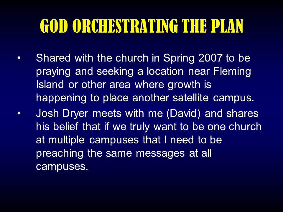 GOD ORCHESTRATING THE PLAN Shared with the church in Spring 2007 to be praying and seeking a location near Fleming Island or other area where growth i