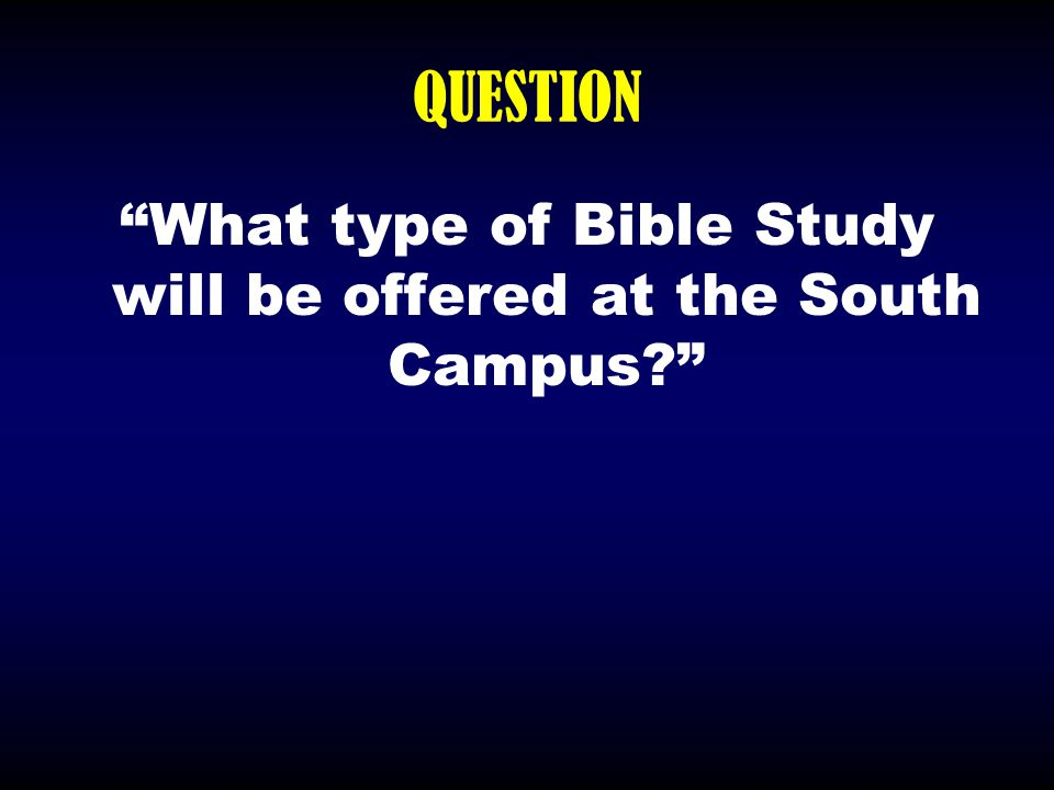 """QUESTION """"What type of Bible Study will be offered at the South Campus?"""""""