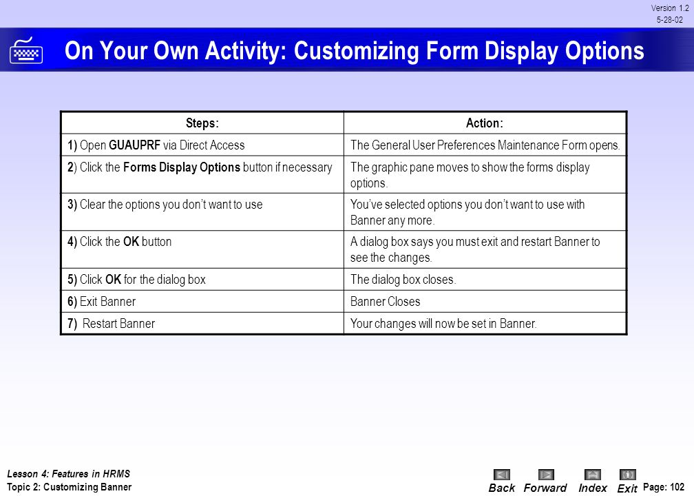 BackForwardIndex Exit Page: 101 Version 1.2 5-28-02 Procedure: Customizing Form Display Options Procedure: 1.From the File menu, select Preferences, o