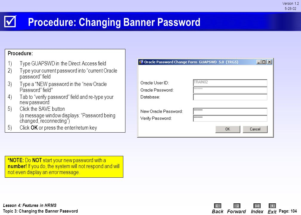 BackForwardIndex Exit Page: 103 Version 1.2 5-28-02 Topic 3: Changing Banner Password  There are a number of reasons why you might want to change you