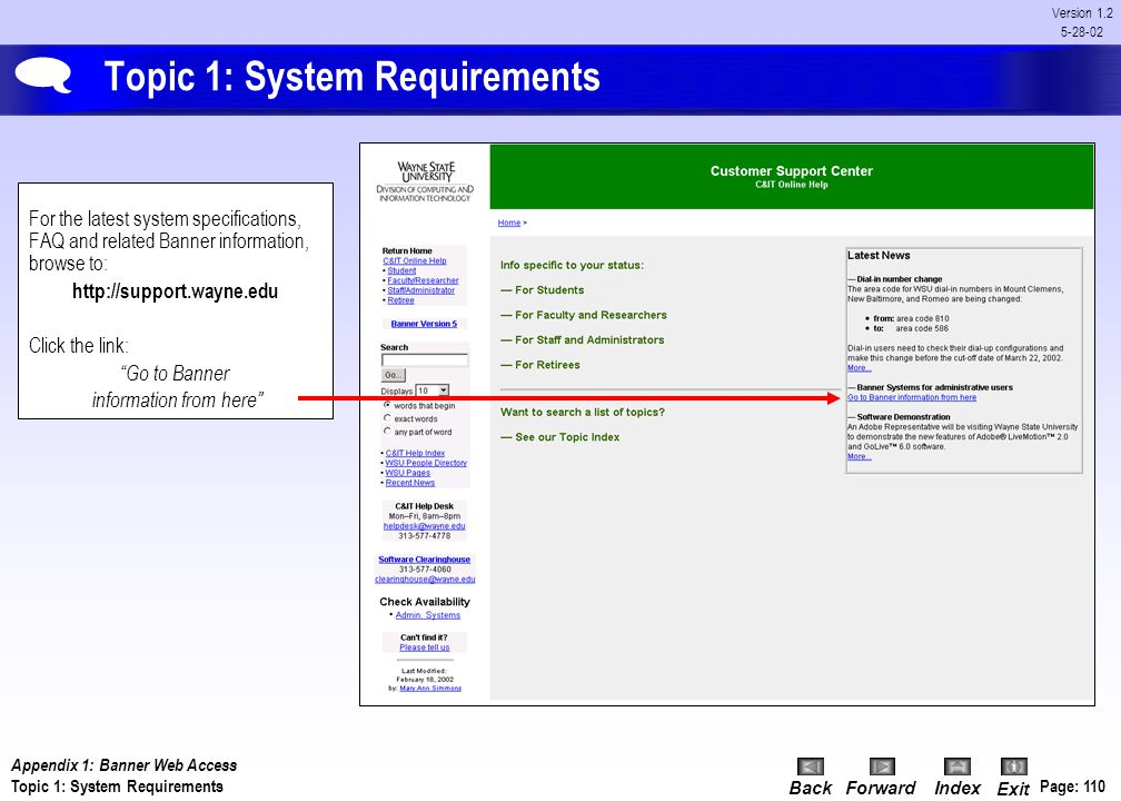 BackForwardIndex Exit Page: 109 Version 1.2 5-28-02 Appendix 1: System Requirements System requirements for running Banner Web FMS 5.x Browser: Intern
