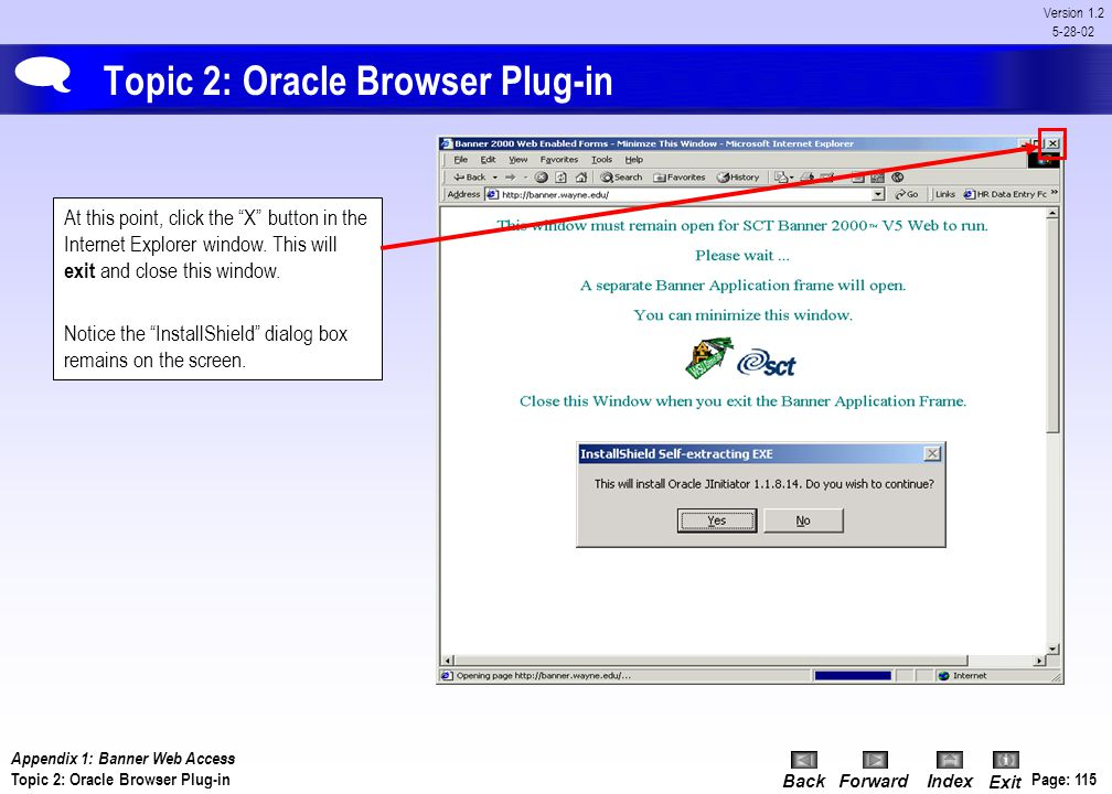 """BackForwardIndex Exit Page: 114 Version 1.2 5-28-02 Topic 2: Oracle Browser Plug-in  The """"Security Warning"""" dialog box will appear -- Click on the """"Y"""