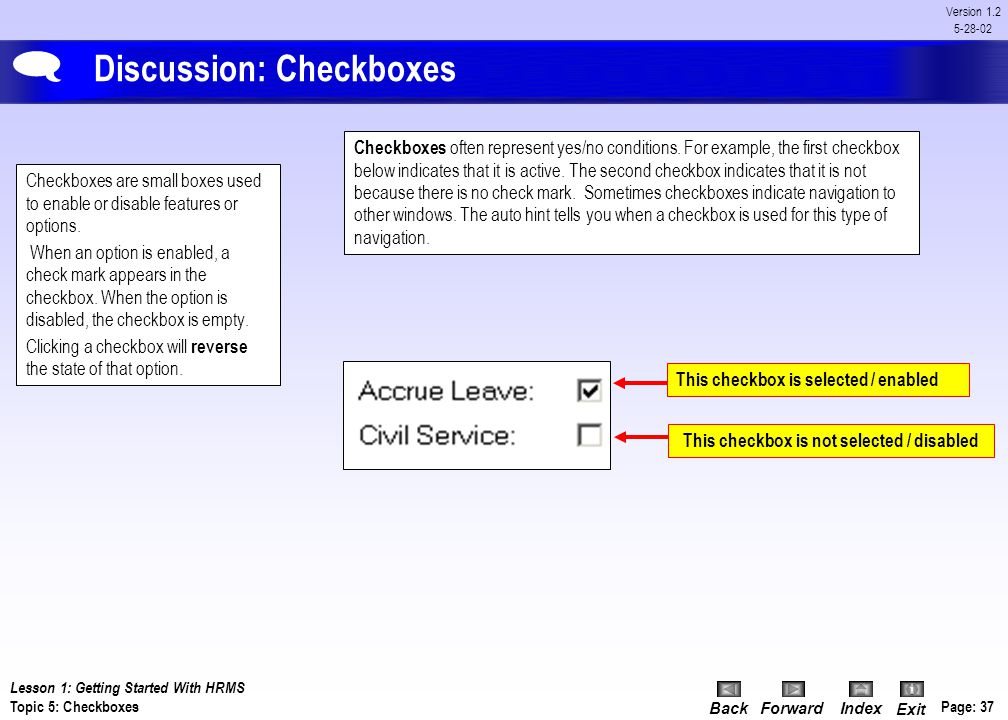 BackForwardIndex Exit Page: 36 Version 1.2 5-28-02 Discussion: Radio Buttons NOTE: The radio buttons in Banner behave like the radio buttons you've us
