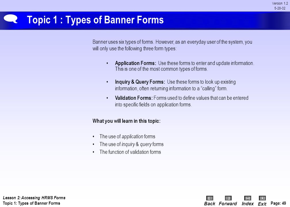 BackForwardIndex Exit Page: 48 Version 1.2 5-28-02 Lesson 2: Accessing HRMS Forms - Overview & Agenda Lesson Overview Much like other software applica