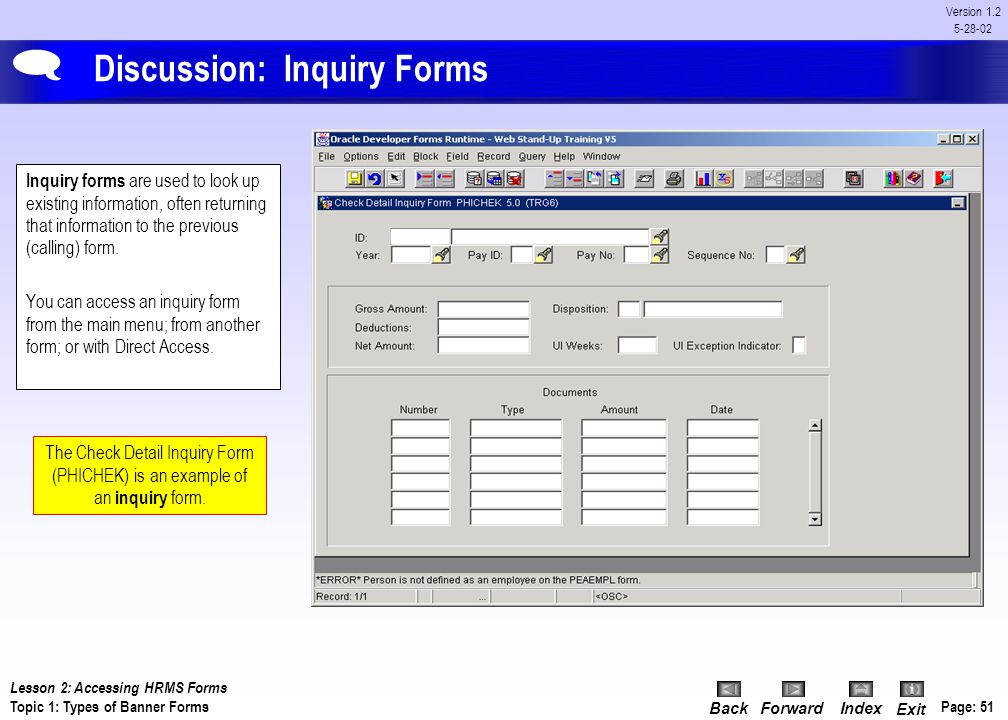 BackForwardIndex Exit Page: 50 Version 1.2 5-28-02 Discussion: Application Forms Application forms are used to enter, update, and occasionally query i