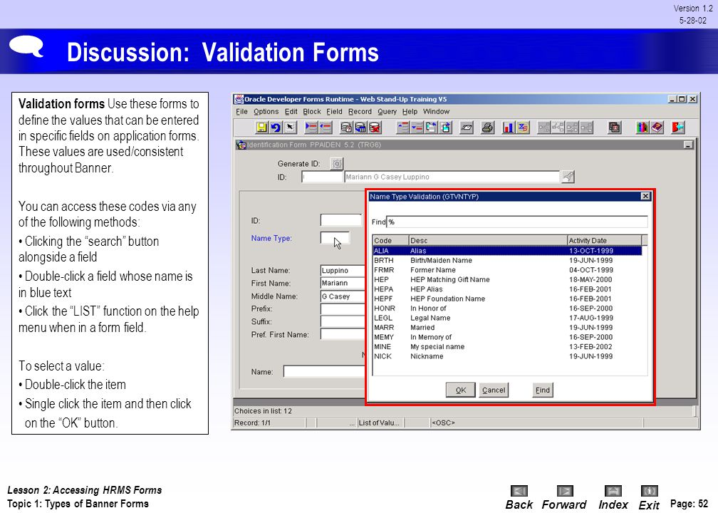 BackForwardIndex Exit Page: 51 Version 1.2 5-28-02 Discussion: Inquiry Forms Inquiry forms are used to look up existing information, often returning t