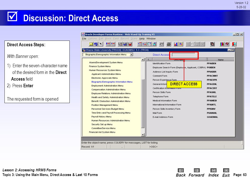 BackForwardIndex Exit Page: 62 Version 1.2 5-28-02 Discussion: Direct Access You can use Direct Access to open a menu or form by typing its seven-char