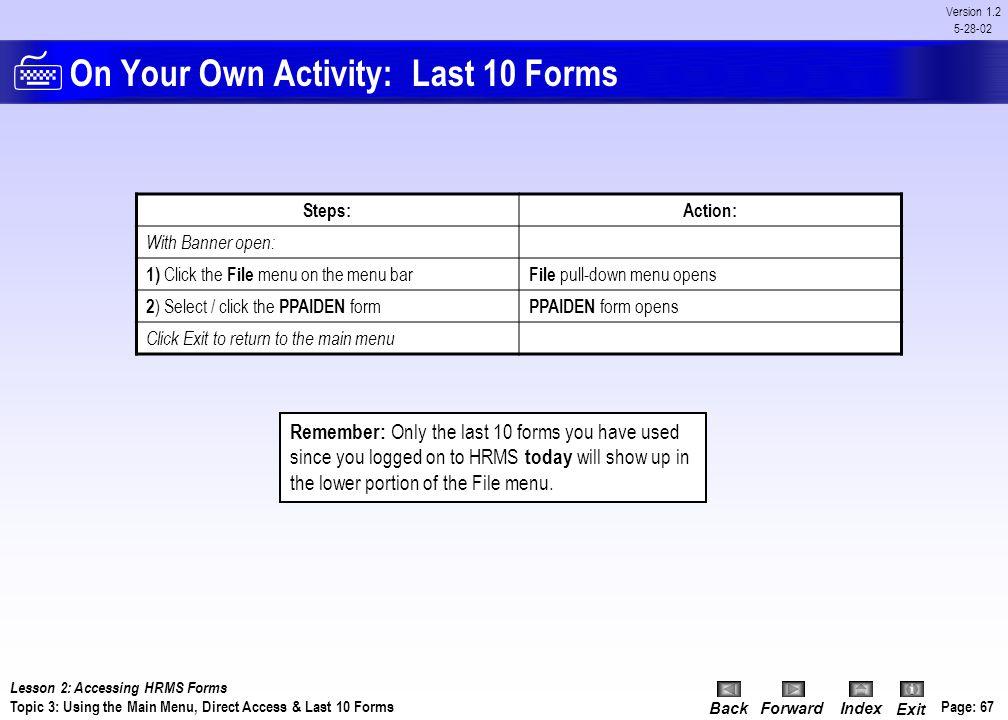 BackForwardIndex Exit Page: 66 Version 1.2 5-28-02 Procedure: Last 10 Forms Procedure: From the main menu 1)Click the File menu 2)Select the PEAEMPL f