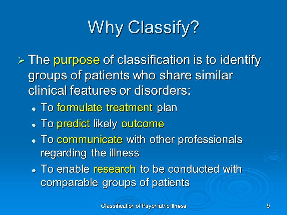 Classification of Psychiatric Illness9 Why Classify.