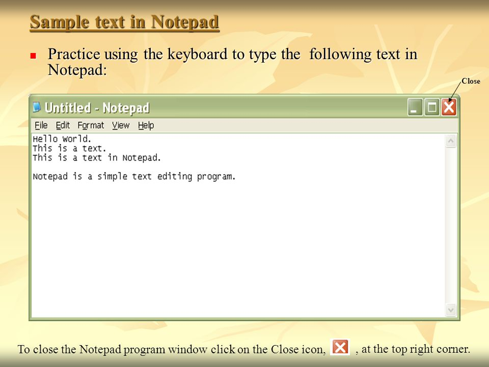 Sample text in Notepad Practice using the keyboard to type the following text in Notepad: Practice using the keyboard to type the following text in No