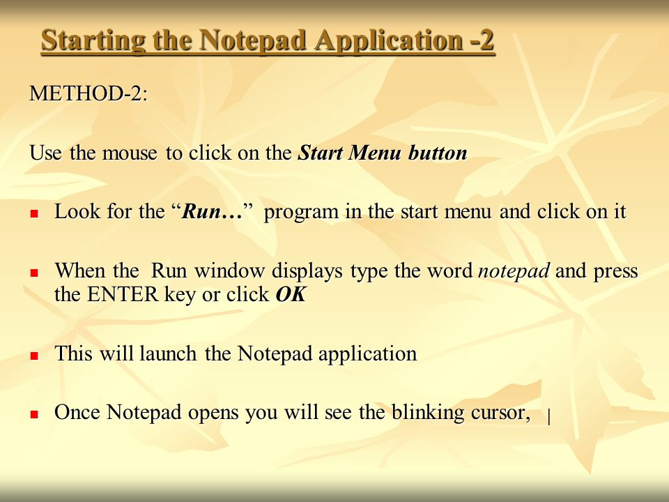 """Starting the Notepad Application -2 METHOD-2: Use the mouse to click on the Start Menu button Look for the """"Run…"""" program in the start menu and click"""