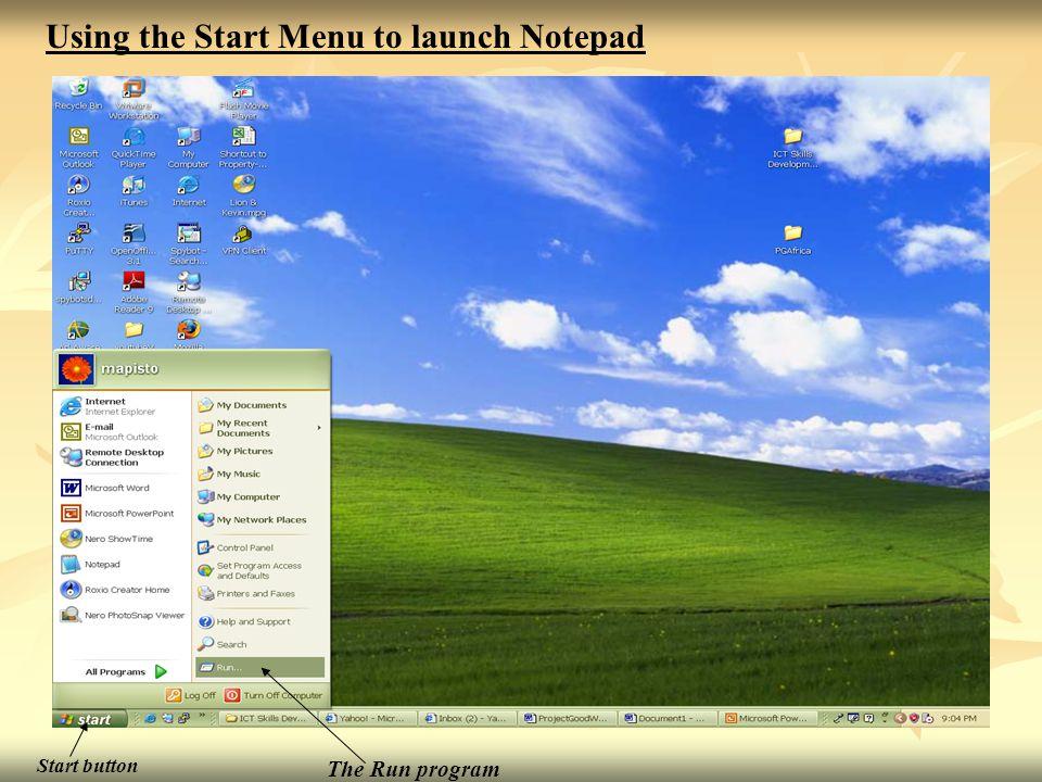 The Run program Using the Start Menu to launch Notepad Start button