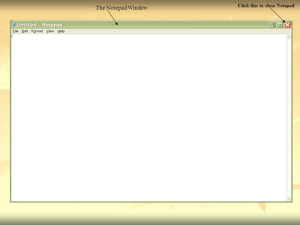 The Notepad Window Click this to close Notepad