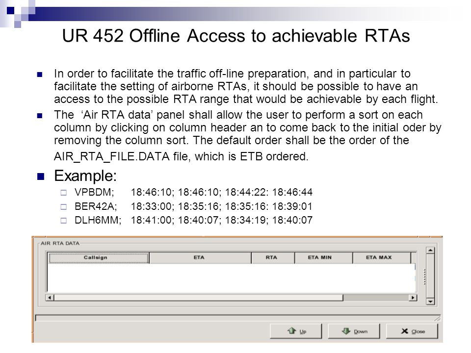 UR 452 Offline Access to achievable RTAs In order to facilitate the traffic off-line preparation, and in particular to facilitate the setting of airborne RTAs, it should be possible to have an access to the possible RTA range that would be achievable by each flight.