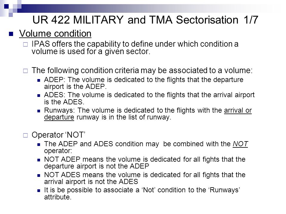 UR 422 MILITARY and TMA Sectorisation 1/7 Volume condition  IPAS offers the capability to define under which condition a volume is used for a given sector.